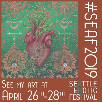 A stylized heart amongst peacock feathers, paisley like designs, and green stylized vines. Text reads: See my art at Seattle Erotic Art Festival April 26th-28th #SEAF2019